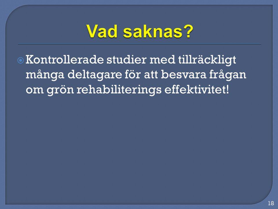  Kontrollerade studier med tillräckligt många deltagare för att besvara frågan om grön rehabiliterings effektivitet! 18