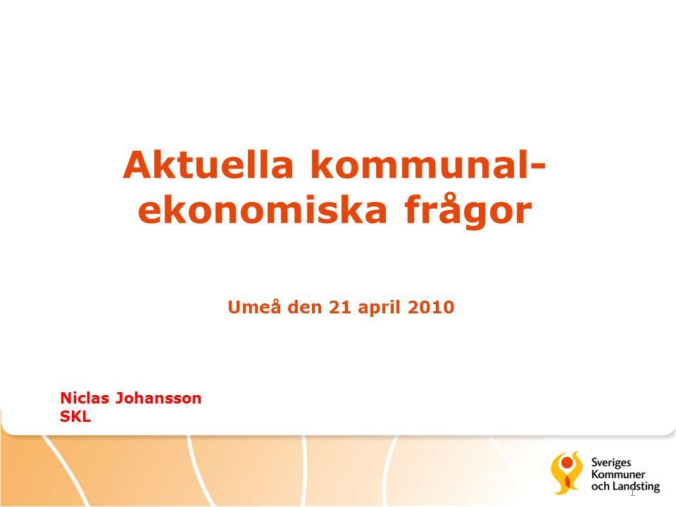 1 Aktuella kommunal- ekonomiska frågor Umeå den 21 april 2010 Niclas Johansson SKL