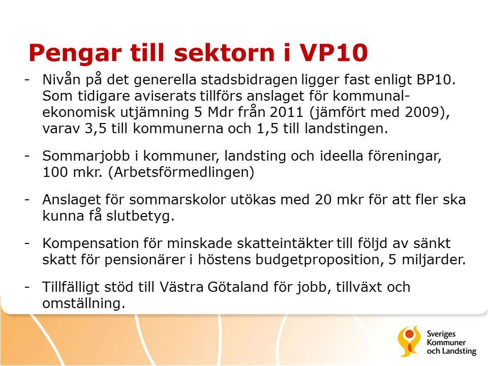 Pengar till sektorn i VP10 -Nivån på det generella stadsbidragen ligger fast enligt BP10.