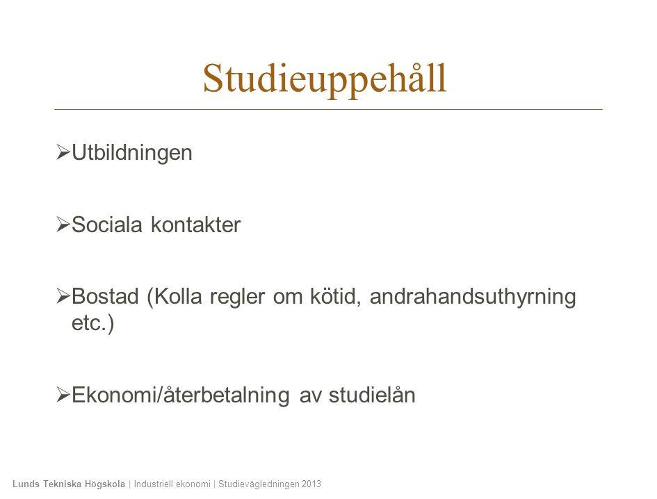 Lunds Tekniska Högskola | Industriell ekonomi | Studievägledningen 2013  Utbildningen  Sociala kontakter  Bostad (Kolla regler om kötid, andrahands