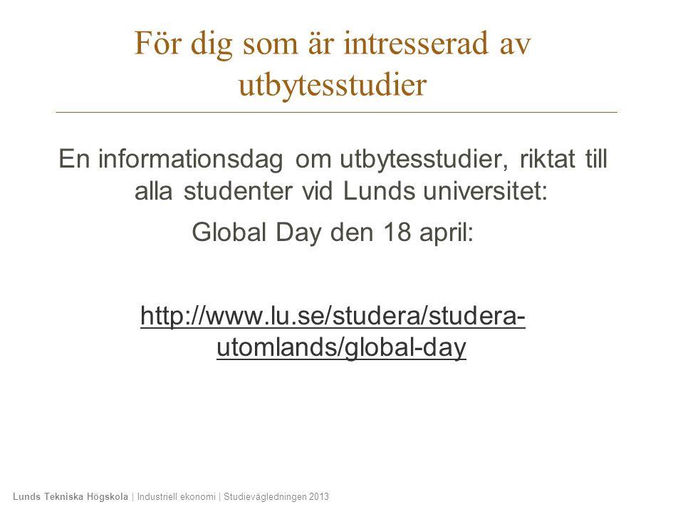 Lunds Tekniska Högskola | Industriell ekonomi | Studievägledningen 2013 En informationsdag om utbytesstudier, riktat till alla studenter vid Lunds uni
