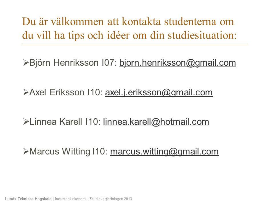 Lunds Tekniska Högskola | Industriell ekonomi | Studievägledningen 2013  Björn Henriksson I07: bjorn.henriksson@gmail.combjorn.henriksson@gmail.com 