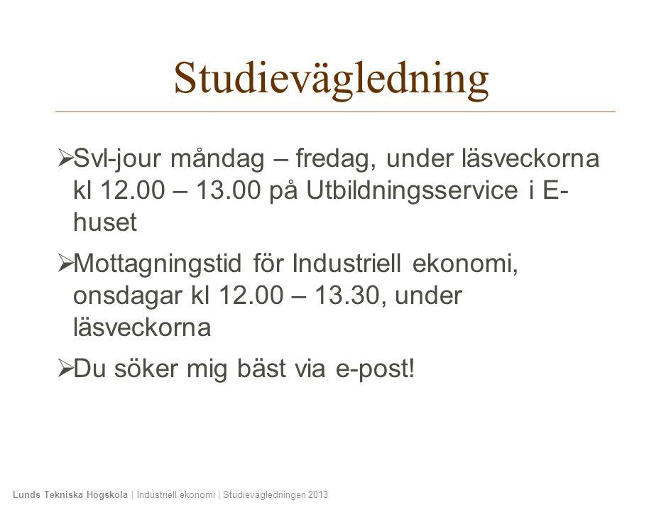 Lunds Tekniska Högskola | Industriell ekonomi | Studievägledningen 2013  Svl-jour måndag – fredag, under läsveckorna kl 12.00 – 13.00 på Utbildningss
