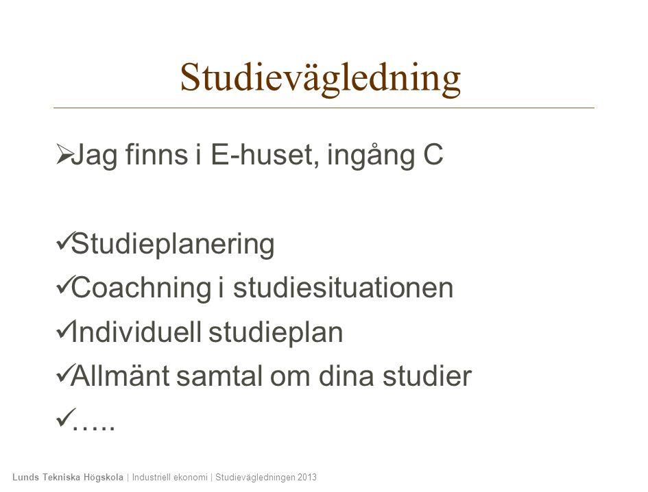 Lunds Tekniska Högskola | Industriell ekonomi | Studievägledningen 2013  Jag finns i E-huset, ingång C Studieplanering Coachning i studiesituationen