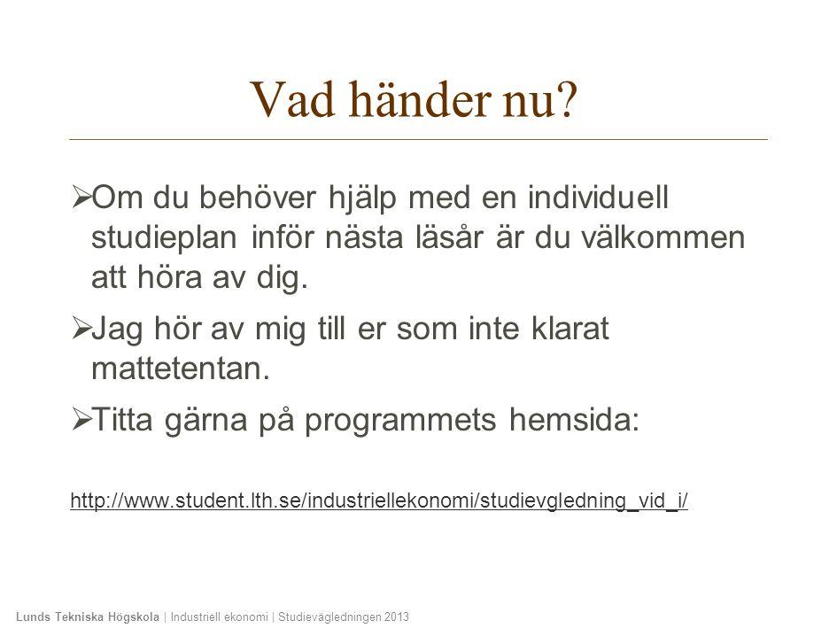 Lunds Tekniska Högskola   Industriell ekonomi   Studievägledningen 2013 Du hittar information på hemsidan: http://www.i.lth.se/ Studieplanering