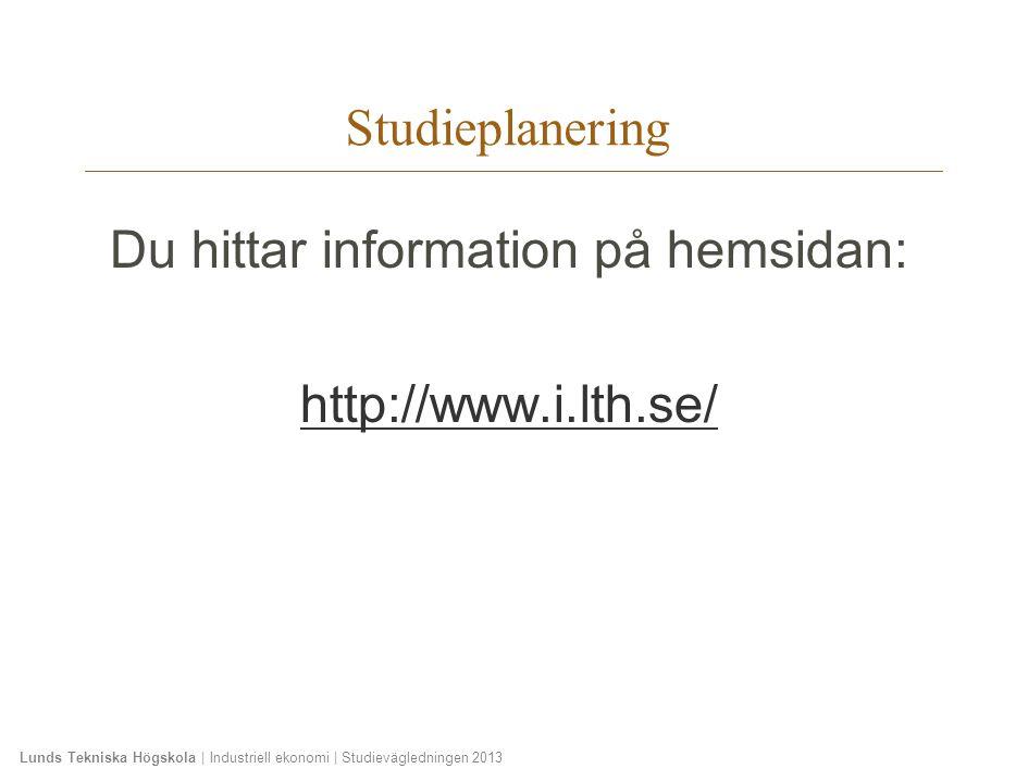 Lunds Tekniska Högskola | Industriell ekonomi | Studievägledningen 2013 Du hittar information på hemsidan: http://www.i.lth.se/ Studieplanering