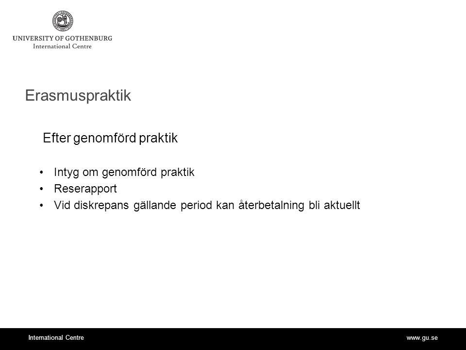 www.gu.seInternational Centre Erasmuspraktik Efter genomförd praktik Intyg om genomförd praktik Reserapport Vid diskrepans gällande period kan återbetalning bli aktuellt