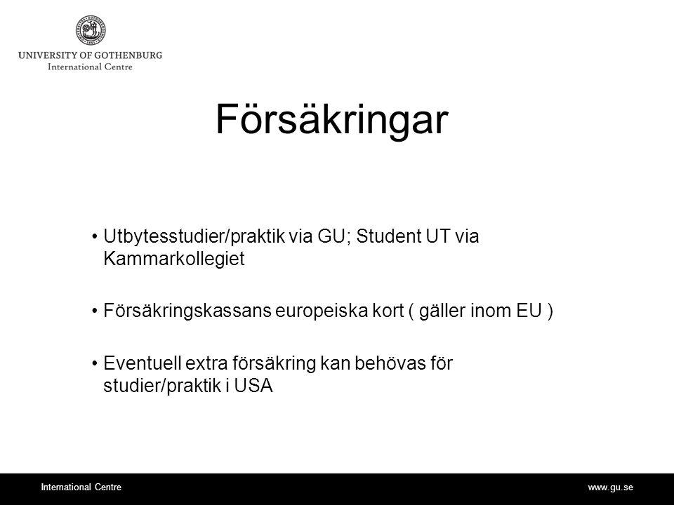 www.gu.seInternational Centre Försäkringar Utbytesstudier/praktik via GU; Student UT via Kammarkollegiet Försäkringskassans europeiska kort ( gäller inom EU ) Eventuell extra försäkring kan behövas för studier/praktik i USA
