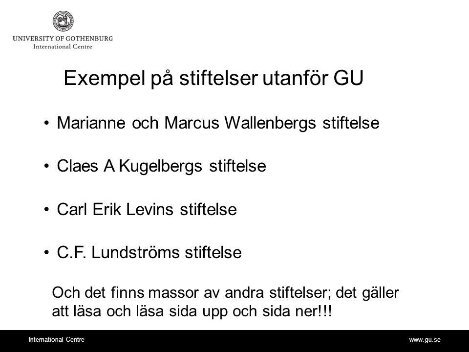www.gu.seInternational Centre Exempel på stiftelser utanför GU Marianne och Marcus Wallenbergs stiftelse Claes A Kugelbergs stiftelse Carl Erik Levins stiftelse C.F.