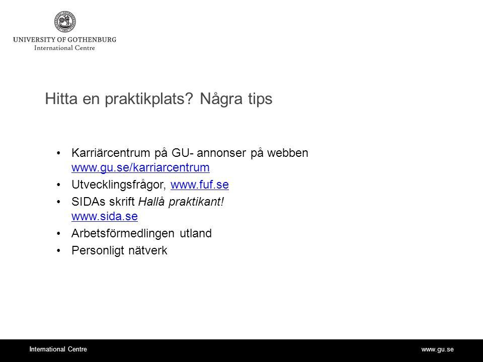 www.gu.seInternational Centre Erasmuspraktik- kriterier GU-student på heltid Inget krav på medborgarskap Ej tidigare Erasmuspraktik/ Leonardo