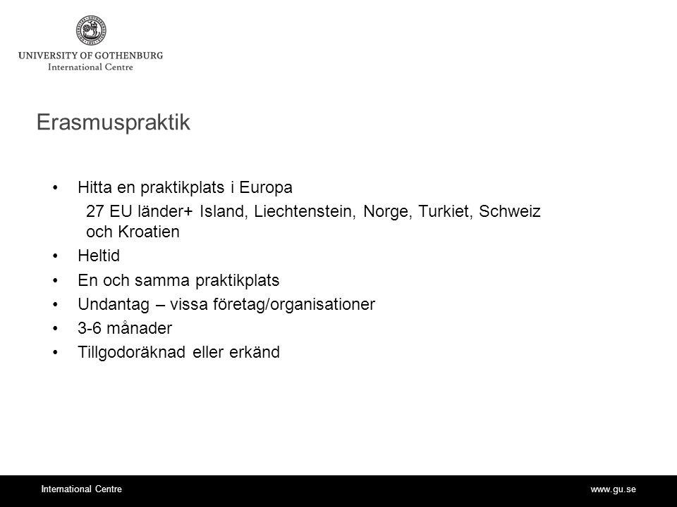 www.gu.seInternational Centre Erasmuspraktik Ansökningskrav Heltidspraktik 3-6 månader I land som ingår i Erasmus Ej EU-relaterat eller svenska diplomatiska repr.
