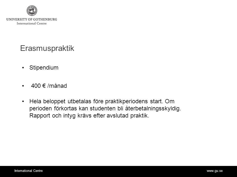 www.gu.seInternational Centre Generella stipendier SIDA:s resestipendium - löpande ansökning - ej i kombination med Erasmus stipendium - 25.000 kr utanför Europa, 20.000 kr inom Europa, 10.000 kr inom Norden.
