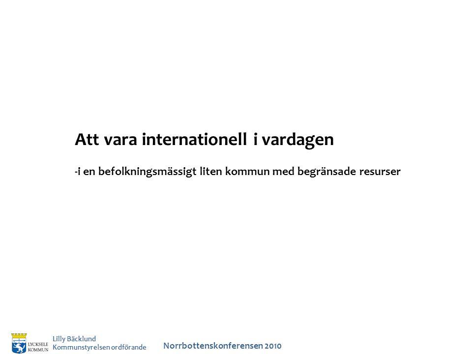 Lilly Bäcklund Kommunstyrelsen ordförande Att vara internationell i vardagen -i en befolkningsmässigt liten kommun med begränsade resurser