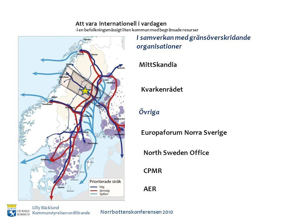 Norrbottenskonferensen 2010 Lilly Bäcklund Kommunstyrelsen ordförande Att vara internationell i vardagen -i en befolkningsmässigt liten kommun med begränsade resurser I samverkan med gränsöverskridande organisationer MittSkandia Kvarkenrådet Övriga Europaforum Norra Sverige North Sweden Office CPMR AER