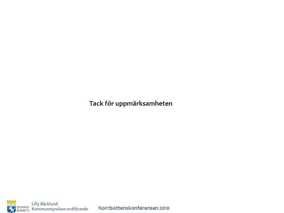 Norrbottenskonferensen 2010 Lilly Bäcklund Kommunstyrelsen ordförande Tack för uppmärksamheten