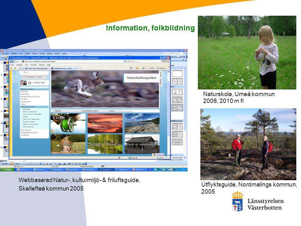Information, folkbildning Webbaserad Natur-, kulturmiljö- & friluftsguide, Skellefteå kommun 2005 Naturskola, Umeå kommun 2006, 2010 m fl Utflyktsguid