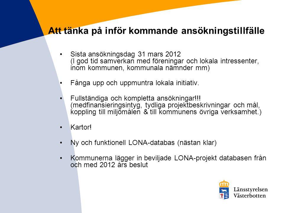 Att tänka på inför kommande ansökningstillfälle Sista ansökningsdag 31 mars 2012 (I god tid samverkan med föreningar och lokala intressenter, inom kom