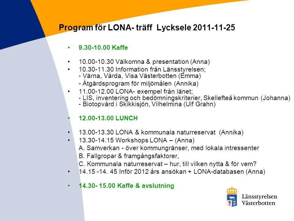 Program för LONA- träff Lycksele 2011-11-25 9.30-10.00 Kaffe 10.00-10.30 Välkomna & presentation (Anna) 10.30-11.30 Information från Länsstyrelsen; -