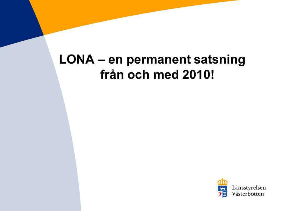 LONA – en permanent satsning från och med 2010!