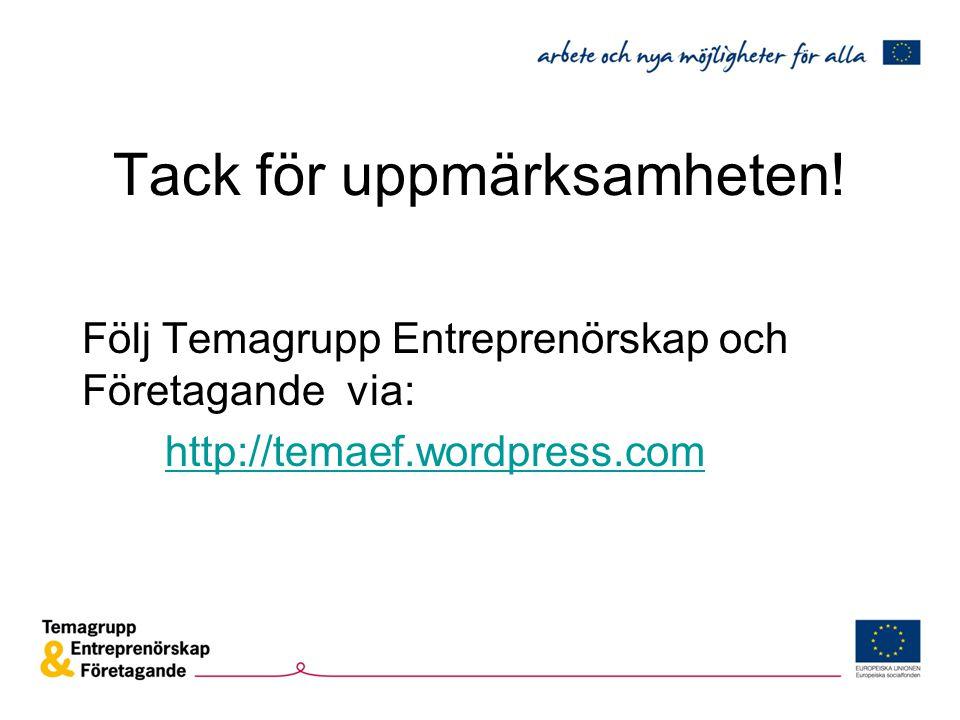 Tack för uppmärksamheten! Följ Temagrupp Entreprenörskap och Företagande via: http://temaef.wordpress.com