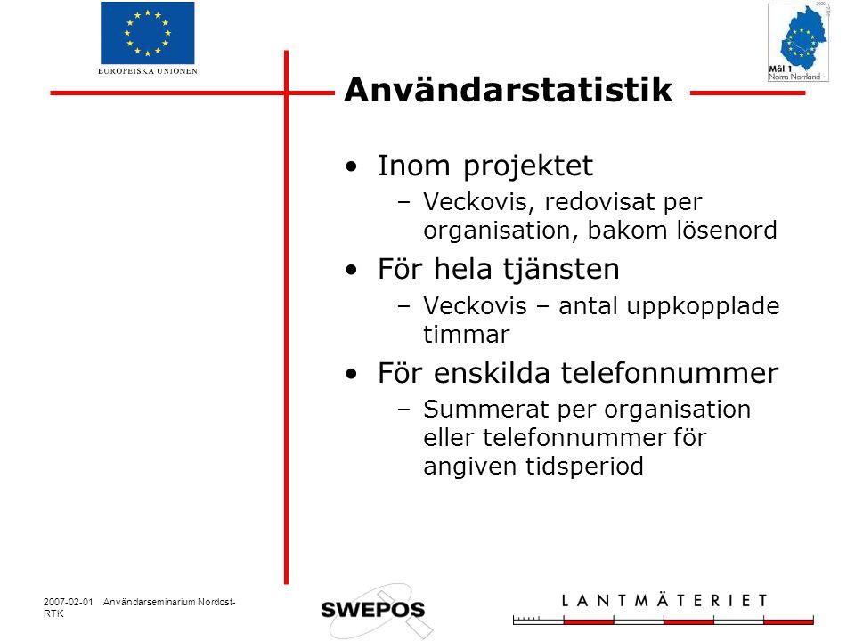2007-02-01 Användarseminarium Nordost- RTK Användarstatistik Inom projektet –Veckovis, redovisat per organisation, bakom lösenord För hela tjänsten –V
