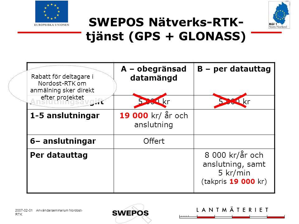 2007-02-01 Användarseminarium Nordost- RTK SWEPOS Nätverks-RTK- tjänst (GPS + GLONASS) A – obegränsad datamängd B – per datauttag Anslutningsavgift5 000 kr 1-5 anslutningar19 000 kr/ år och anslutning 6– anslutningarOffert Per datauttag8 000 kr/år och anslutning, samt 5 kr/min (takpris 19 000 kr) Rabatt för deltagare i Nordost-RTK om anmälning sker direkt efter projektet