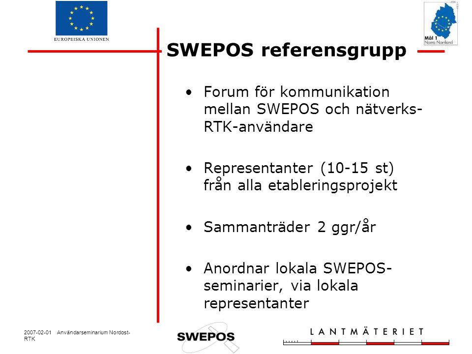 2007-02-01 Användarseminarium Nordost- RTK Forum för kommunikation mellan SWEPOS och nätverks- RTK-användare Representanter (10-15 st) från alla etableringsprojekt Sammanträder 2 ggr/år Anordnar lokala SWEPOS- seminarier, via lokala representanter SWEPOS referensgrupp