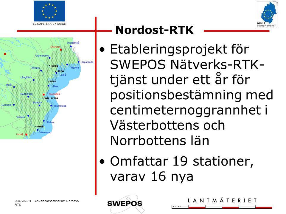 2007-02-01 Användarseminarium Nordost- RTK Nordost-RTK Etableringsprojekt för SWEPOS Nätverks-RTK- tjänst under ett år för positionsbestämning med centimeternoggrannhet i Västerbottens och Norrbottens län Omfattar 19 stationer, varav 16 nya