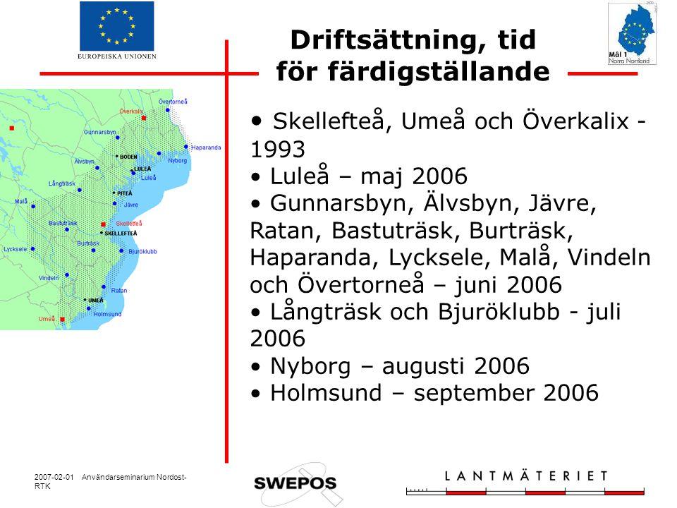 2007-02-01 Användarseminarium Nordost- RTK Driftsättning, tid för färdigställande Skellefteå, Umeå och Överkalix - 1993 Luleå – maj 2006 Gunnarsbyn, Ä