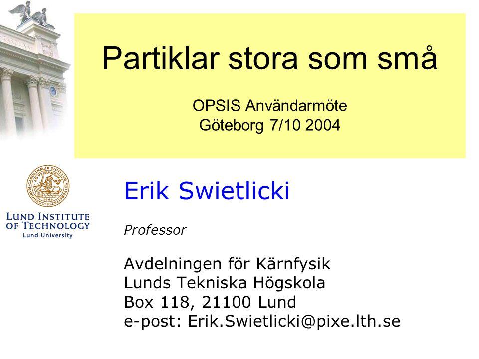 Partiklar stora som små OPSIS Användarmöte Göteborg 7/10 2004 Erik Swietlicki Professor Avdelningen för Kärnfysik Lunds Tekniska Högskola Box 118, 211