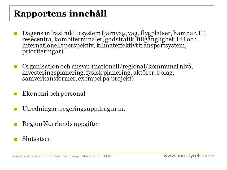 www.norrstyrelsen.se Norrstyrelsens styrgrupp för infrastruktur 2009, Peter Roslund BILD 4 Rapportens innehåll Dagens infrastruktursystem (järnväg, vä