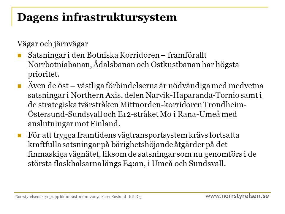 www.norrstyrelsen.se Norrstyrelsens styrgrupp för infrastruktur 2009, Peter Roslund BILD 5 Dagens infrastruktursystem Vägar och järnvägar Satsningar i den Botniska Korridoren – framförallt Norrbotniabanan, Ådalsbanan och Ostkustbanan har högsta prioritet.