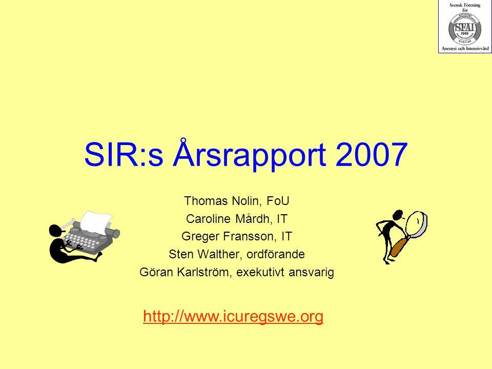 SIR:s Årsrapport 2007 Thomas Nolin, FoU Caroline Mårdh, IT Greger Fransson, IT Sten Walther, ordförande Göran Karlström, exekutivt ansvarig http://www.icuregswe.org