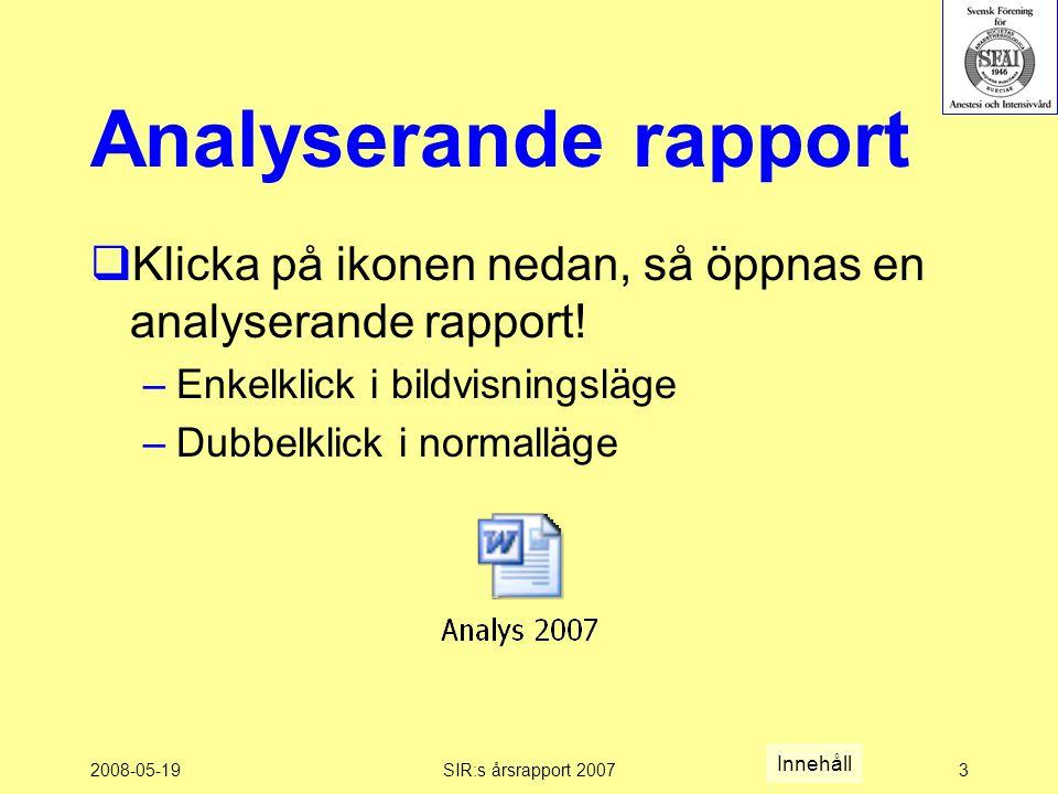 2008-05-19SIR:s årsrapport 20073 Analyserande rapport  Klicka på ikonen nedan, så öppnas en analyserande rapport.