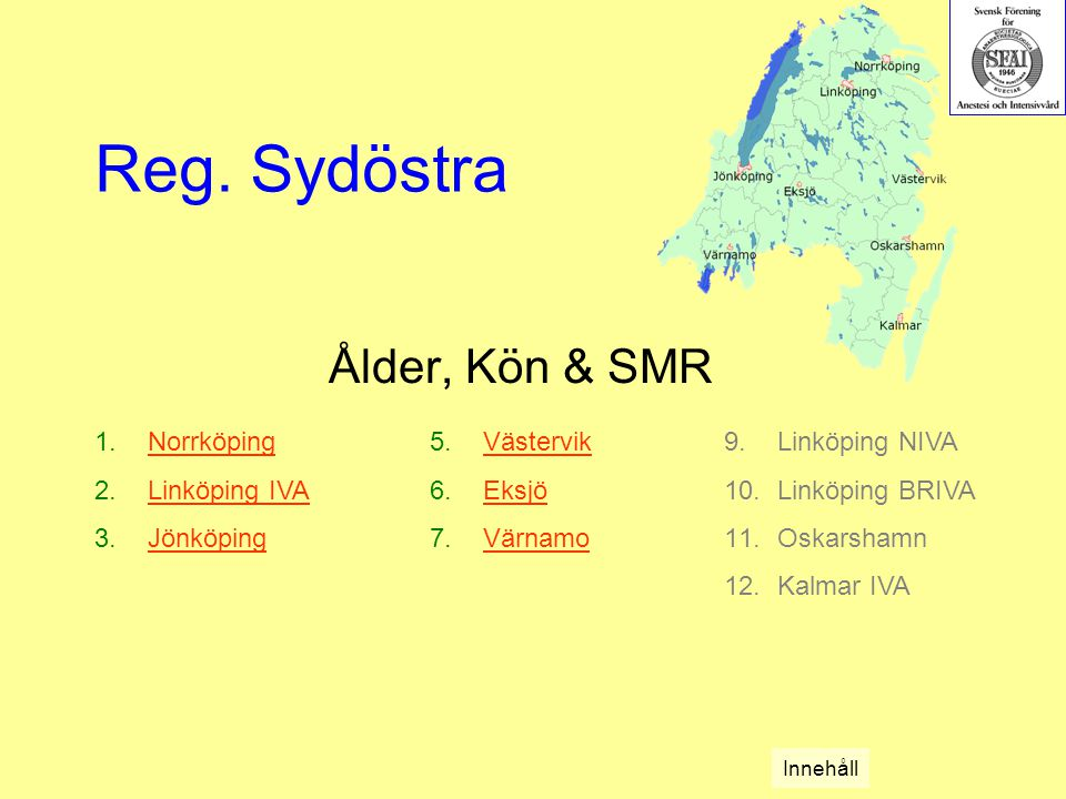 1.NorrköpingNorrköping 2.Linköping IVALinköping IVA 3.JönköpingJönköping 5.VästervikVästervik 6.EksjöEksjö 7.VärnamoVärnamo Reg.