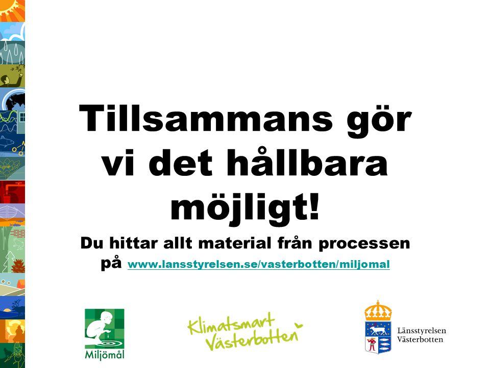 Tillsammans gör vi det hållbara möjligt! Du hittar allt material från processen på www.lansstyrelsen.se/vasterbotten/miljomal www.lansstyrelsen.se/vas