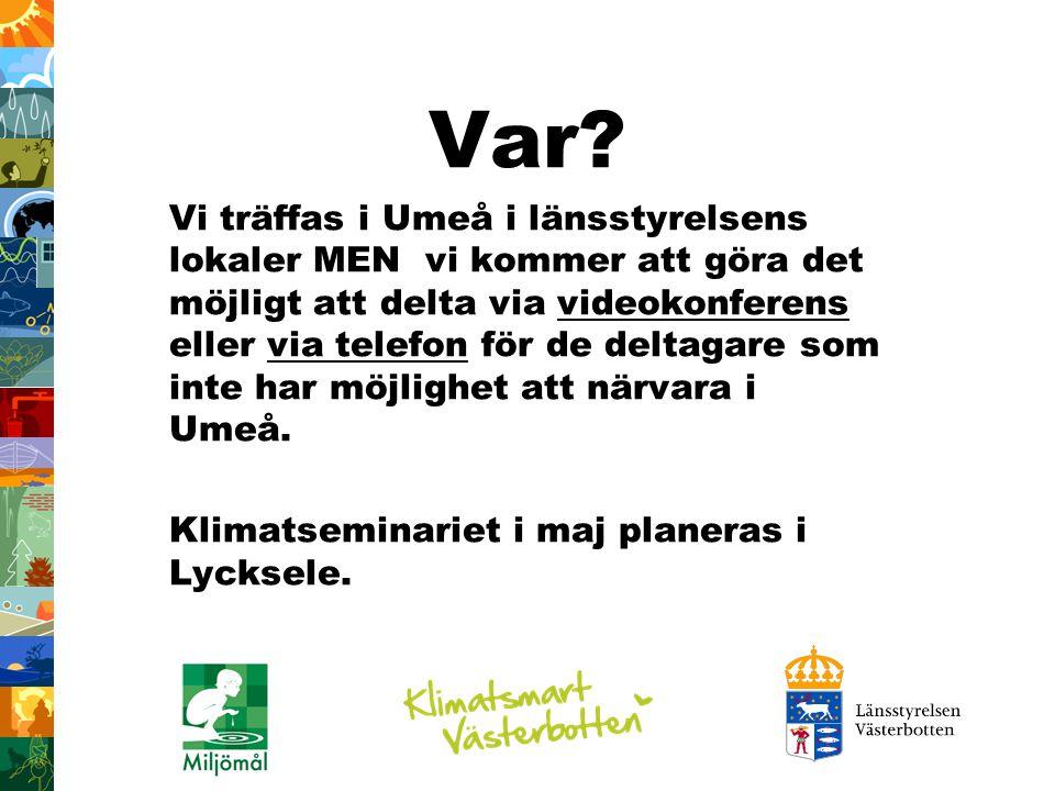 Var? Vi träffas i Umeå i länsstyrelsens lokaler MEN vi kommer att göra det möjligt att delta via videokonferens eller via telefon för de deltagare som
