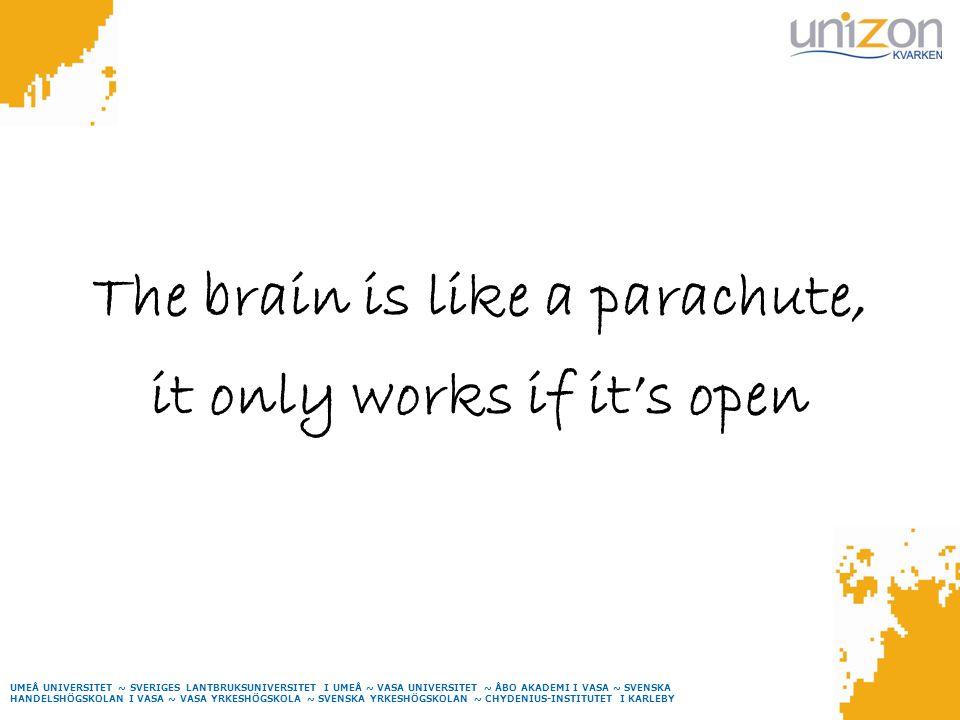 UMEÅ UNIVERSITET ~ SVERIGES LANTBRUKSUNIVERSITET I UMEÅ ~ VASA UNIVERSITET ~ ÅBO AKADEMI I VASA ~ SVENSKA HANDELSHÖGSKOLAN I VASA ~ VASA YRKESHÖGSKOLA ~ SVENSKA YRKESHÖGSKOLAN ~ CHYDENIUS-INSTITUTET I KARLEBY The brain is like a parachute, it only works if it's open