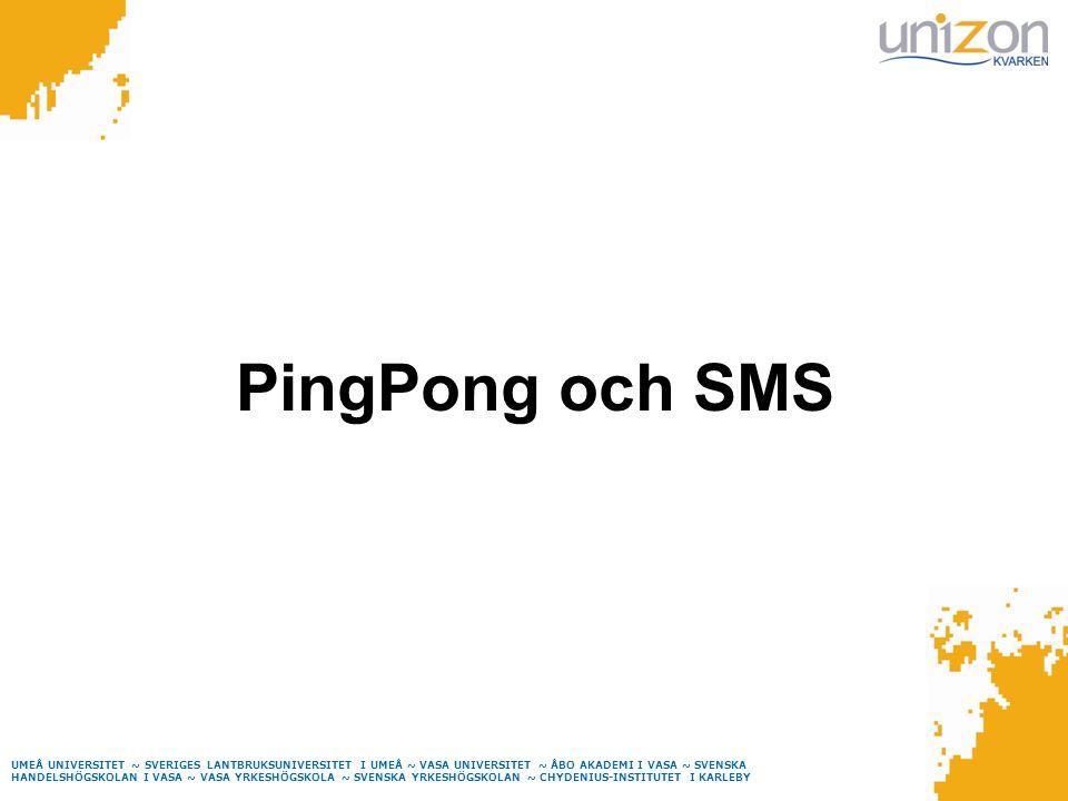 UMEÅ UNIVERSITET ~ SVERIGES LANTBRUKSUNIVERSITET I UMEÅ ~ VASA UNIVERSITET ~ ÅBO AKADEMI I VASA ~ SVENSKA HANDELSHÖGSKOLAN I VASA ~ VASA YRKESHÖGSKOLA ~ SVENSKA YRKESHÖGSKOLAN ~ CHYDENIUS-INSTITUTET I KARLEBY PingPong och SMS