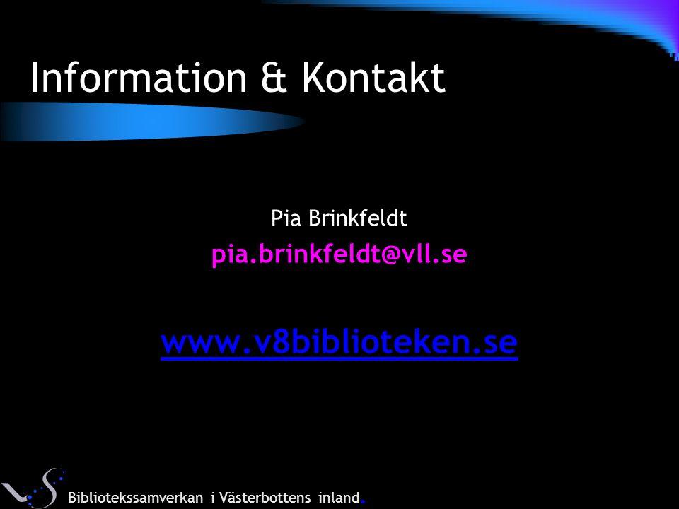 Information & Kontakt Pia Brinkfeldt pia.brinkfeldt@vll.se www.v8biblioteken.se Bibliotekssamverkan i Västerbottens inland