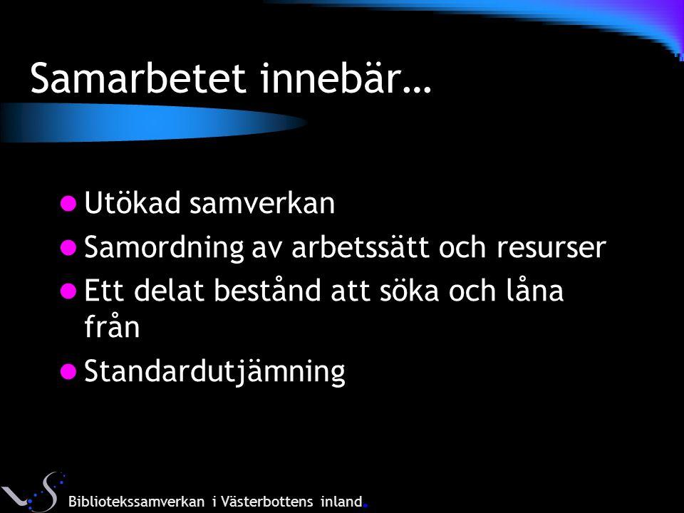 Samarbetet innebär… Utökad samverkan Samordning av arbetssätt och resurser Ett delat bestånd att söka och låna från Standardutjämning Bibliotekssamverkan i Västerbottens inland
