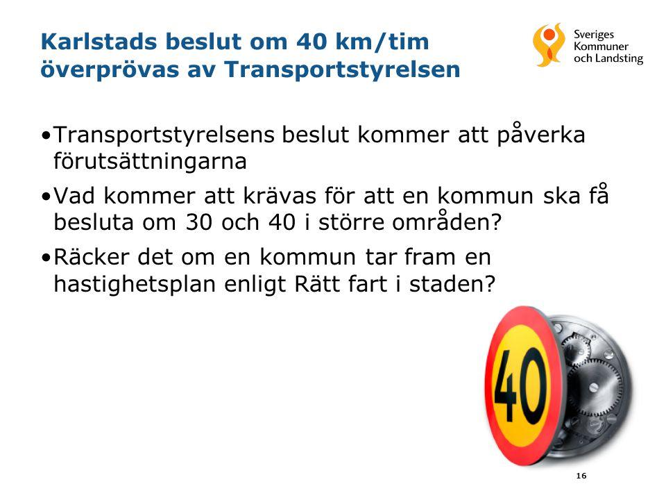 16 Karlstads beslut om 40 km/tim överprövas av Transportstyrelsen Transportstyrelsens beslut kommer att påverka förutsättningarna Vad kommer att kräva