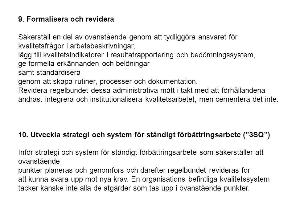 9. Formalisera och revidera Säkerställ en del av ovanstående genom att tydliggöra ansvaret för kvalitetsfrågor i arbetsbeskrivningar, lägg till kvalit