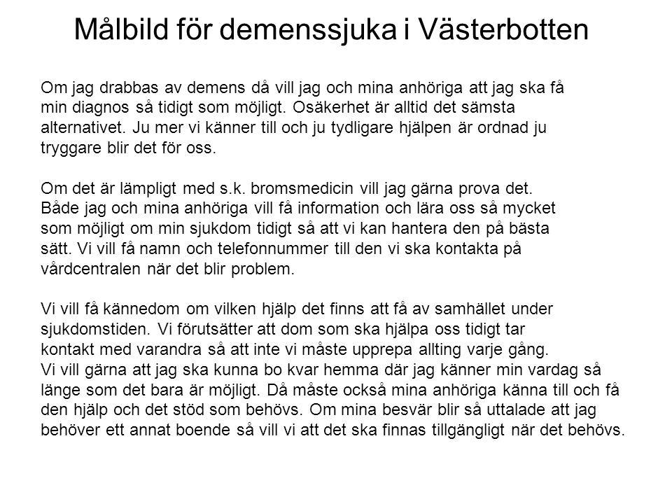 Målbild för demenssjuka i Västerbotten Om jag drabbas av demens då vill jag och mina anhöriga att jag ska få min diagnos så tidigt som möjligt. Osäker