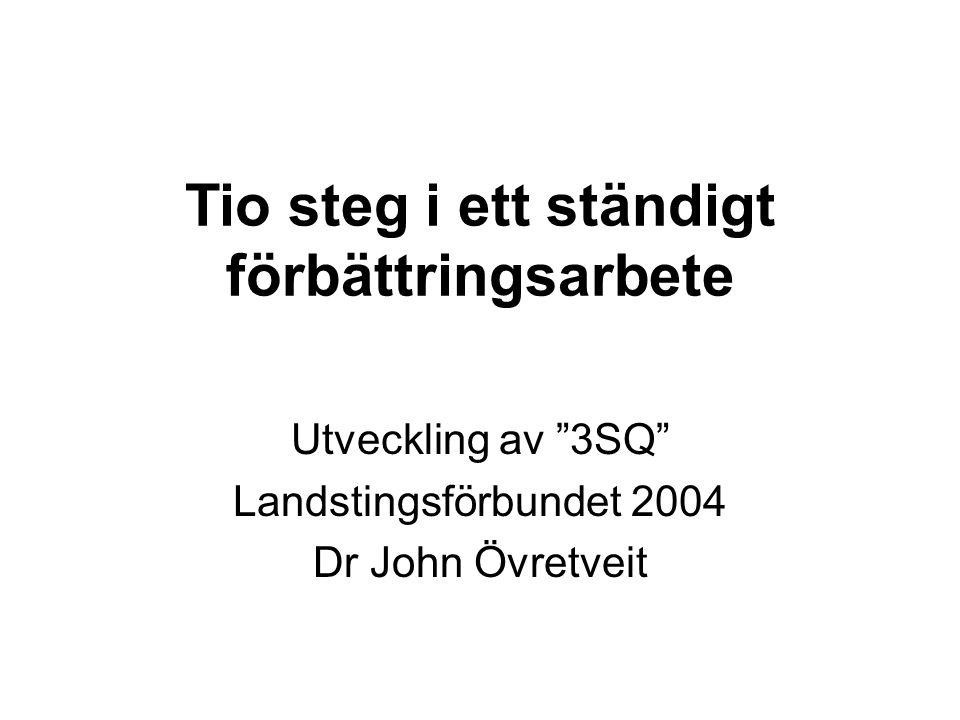 """Tio steg i ett ständigt förbättringsarbete Utveckling av """"3SQ"""" Landstingsförbundet 2004 Dr John Övretveit"""