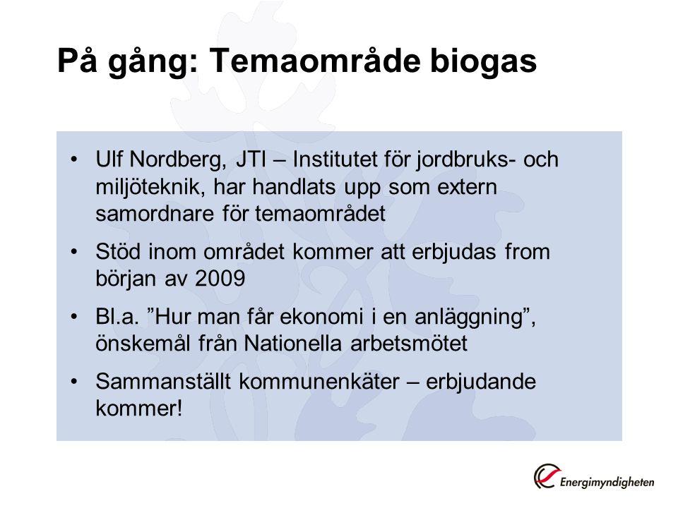 På gång: Temaområde biogas Ulf Nordberg, JTI – Institutet för jordbruks- och miljöteknik, har handlats upp som extern samordnare för temaområdet Stöd inom området kommer att erbjudas from början av 2009 Bl.a.