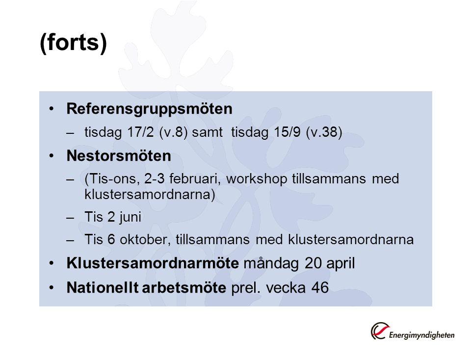 (forts) Referensgruppsmöten –tisdag 17/2 (v.8) samt tisdag 15/9 (v.38) Nestorsmöten –(Tis-ons, 2-3 februari, workshop tillsammans med klustersamordnarna) –Tis 2 juni –Tis 6 oktober, tillsammans med klustersamordnarna Klustersamordnarmöte måndag 20 april Nationellt arbetsmöte prel.