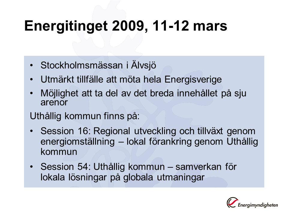 Energitinget 2009, 11-12 mars Stockholmsmässan i Älvsjö Utmärkt tillfälle att möta hela Energisverige Möjlighet att ta del av det breda innehållet på sju arenor Uthållig kommun finns på: Session 16: Regional utveckling och tillväxt genom energiomställning – lokal förankring genom Uthållig kommun Session 54: Uthållig kommun – samverkan för lokala lösningar på globala utmaningar