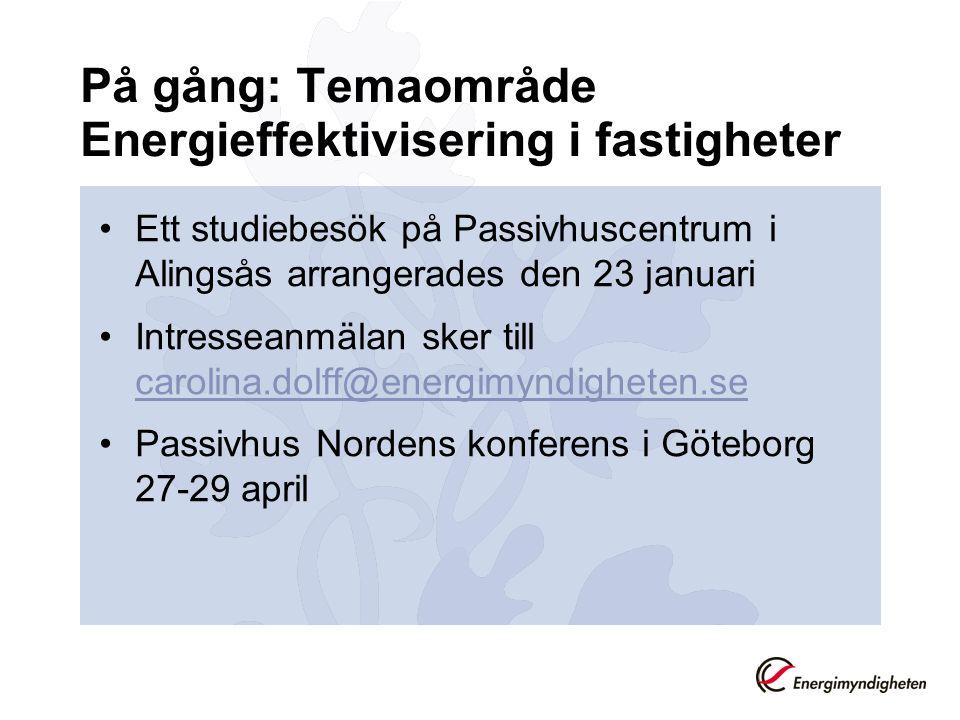 På gång: Temaområde Energieffektivisering i fastigheter Ett studiebesök på Passivhuscentrum i Alingsås arrangerades den 23 januari Intresseanmälan sker till carolina.dolff@energimyndigheten.se carolina.dolff@energimyndigheten.se Passivhus Nordens konferens i Göteborg 27-29 april