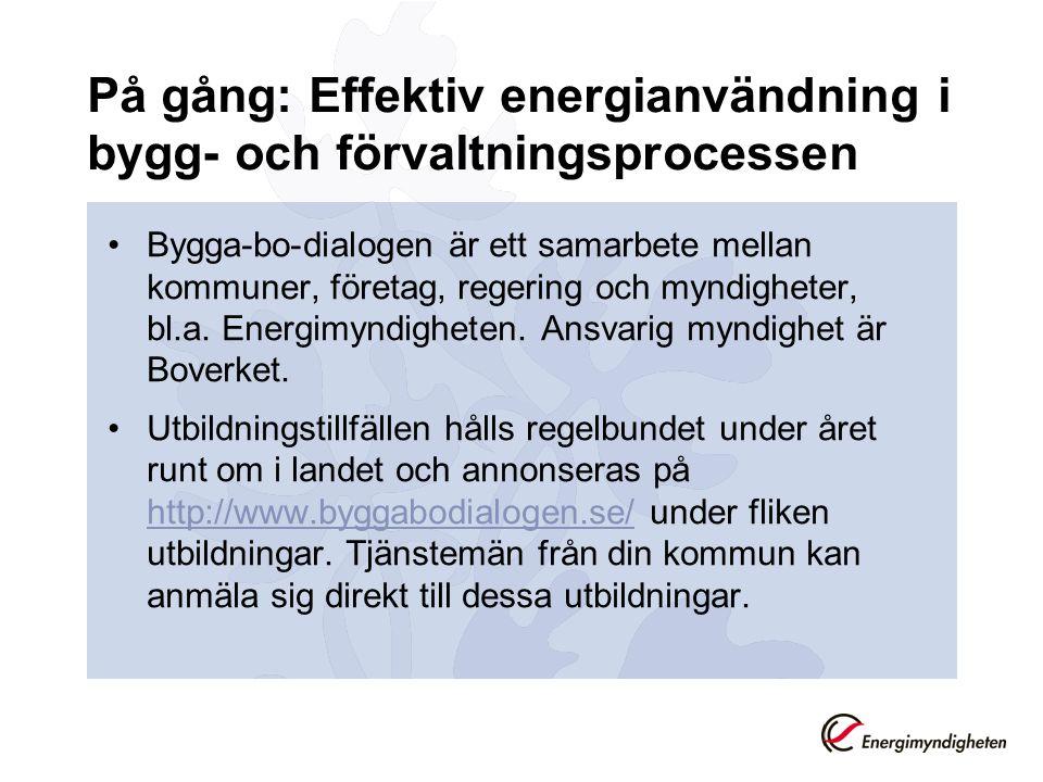 På gång: Effektiv energianvändning i bygg- och förvaltningsprocessen Bygga-bo-dialogen är ett samarbete mellan kommuner, företag, regering och myndigheter, bl.a.